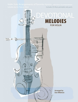 Devotional Melodies for Violin: Violin Solo Arrangements of Favorite Hymns with Piano Accompaniment - Whitman, Don (Composer)