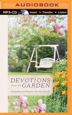 Devotions from the Garden: Finding Peace and Rest from Your Hurried Life - Drennan, Miriam
