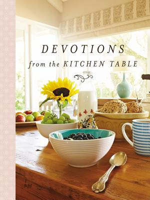 Devotions from the Kitchen Table - Thomas Nelson