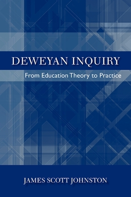 Deweyan Inquiry: From Education Theory to Practice - Johnston, James Scott