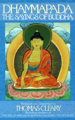 Dhammapada: The Sayings of Buddha - Cleary, Thomas F, PH.D. (Translated by)