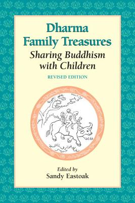 Dharma Family Treasures: Sharing Buddhism with Children - Eastoak, Sandy (Editor), and Di Prima, Diane (Contributions by), and Fisher, Norman (Contributions by)