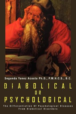 Diabolical or Psychological: The Differentiation of Psychological Diseases from Diabolical Disorders - Acosta, Segunda Yanez