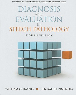 Diagnosis and Evaluation in Speech Pathology - Haynes, William O., and Pindzola, Rebekah H.