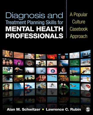 Diagnosis and Treatment Planning Skills for Mental Health Professionals: A Popular Culture Casebook Approach - Schwitzer, Alan M., and Rubin, Lawrence C.