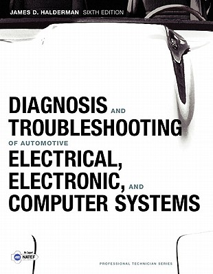 Diagnosis and Troubleshooting of Automotive Electrical, Electronic, and Computer Systems - Halderman, James D