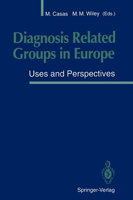 Diagnosis Related Groups in Europe: Uses and Perspectives - Casas, Merce (Editor)