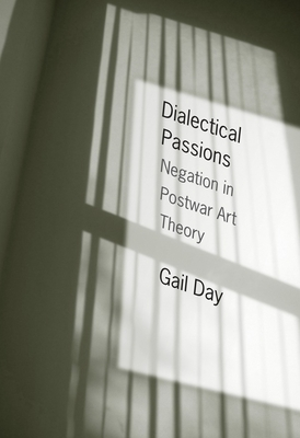 Dialectical Passions: Negation in Postwar Art Theory - Day, Gail