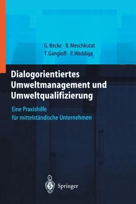 Dialogorientiertes Umweltmanagement Und Umweltqualifizierung: Eine Praxishilfe Fur Mittelstandische Unternehmen - Becke, Guido, and Bornemann, S (Preface by), and Meschkutat, B?rbel