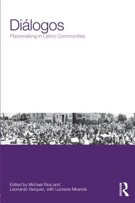 Dialogos: Placemaking in Latino Communities - Rios, Michael (Editor), and Vazquez, Leonardo (Editor)