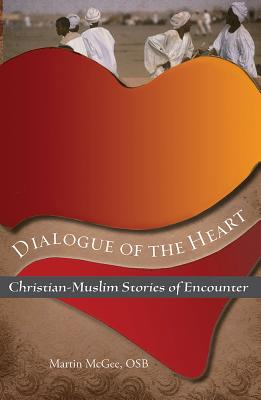 Dialogue of the Heart: Christian-Muslim Stories of Encounter - McGee, Martin