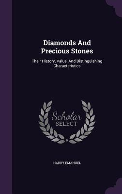 Diamonds and Precious Stones: Their History, Value, and Distinguishing Characteristics - Emanuel, Harry