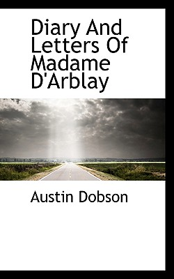Diary and Letters of Madame D'Arblay - Dobson, Austin