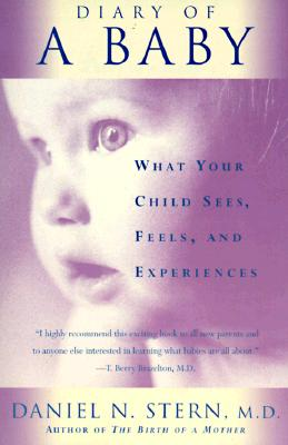 Diary of a Baby: What Your Child Sees, Feels, and Experiences - Stern, M D Daniel N