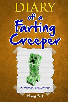 Diary of a Farting Creeper: Book 1: Why Does the Creeper Fart When He Should Explode? - Fart, Wimpy