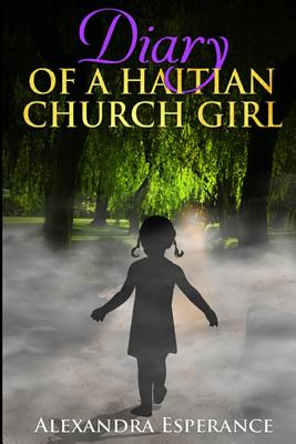 Diary of a Haitian Church Girl - Esperance, Alexandra, and Edwards, Angela (Editor)