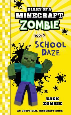 Diary of a Minecraft Zombie Book 5: School Daze - Zombie, Zack