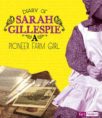 Diary of Sarah Gillespie: A Pioneer Farm Girl - Gillespie, Sarah
