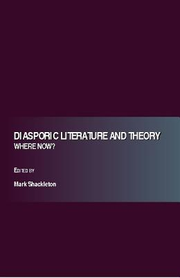 Diasporic Literature and Theory - Where Now? - Shackleton, Mark (Editor)