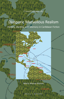 Diasporic Marvellous Realism: History, Identity, and Memory in Caribbean Fiction - Alonso Alonso, Maria