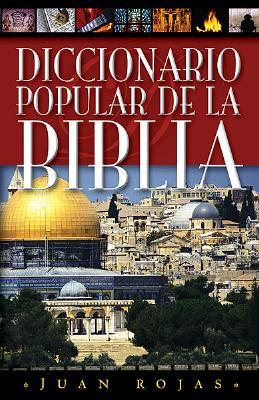 DICC. Popular Biblia Ed. Ilustrada: Popular Bible Dictionary Illustrated Edition - Rojas, Juan