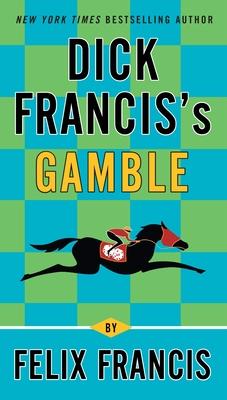 Dick Francis's Gamble - Francis, Felix