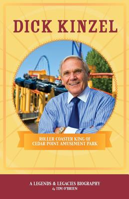 Dick Kinzel: Roller Coaster King of Cedar Point Amusement Park - O'Brien, Tim