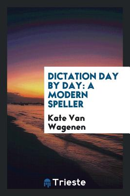 Dictation Day by Day: A Modern Speller - Van Wagenen, Kate