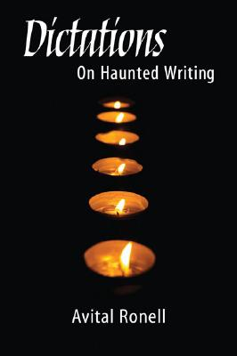 Dictations: On Haunted Writing - Ronell, Avital, Professor
