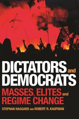 Dictators and Democrats: Masses, Elites, and Regime Change - Haggard, Stephan, and Kaufman, Robert R