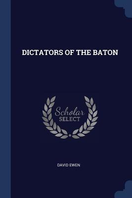 Dictators of the Baton - Ewen, David