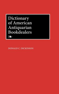 Dictionary of American Antiquarian Bookdealers - Dickinson, Donald C