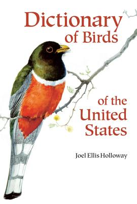 Dictionary of Birds of the United States - Holloway, Joel Ellis, M.D.