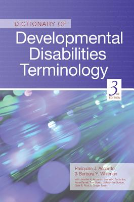 Dictionary of Developmental Disabilities Terminology - Accardo, Pasquale J (Editor), and Whitman, Barbara Y (Editor), and Accardo, Jennifer A