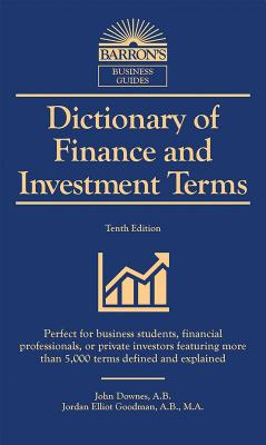 Dictionary of Finance and Investment Terms: More Than 5,000 Terms Defined and Explained - Downes, John, and Goodman, Jordan