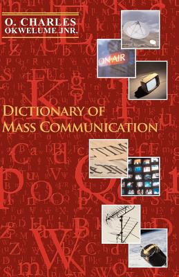 Dictionary of Mass Communication - Okwelume, O Charles