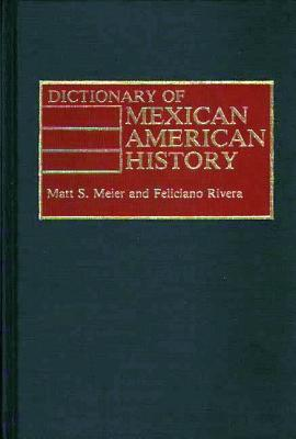 Dictionary of Mexican American History - Meier, Matt S (Editor), and Rivera, Feliciano (Photographer)