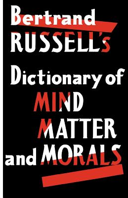 Dictionary of Mind Matter and Morals - Russell, Bertrand, Earl