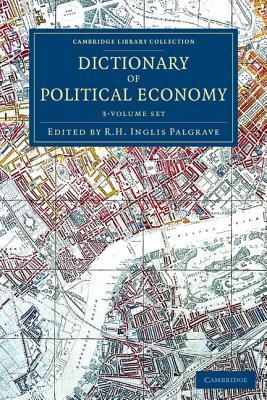 Dictionary of Political Economy 3 Volume Set - Palgrave, R H Inglis (Editor)