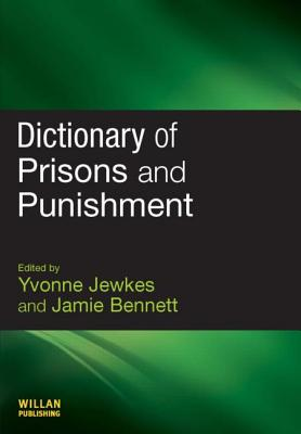Dictionary of Prisons and Punishment - Jewkes, Yvonne, Professor (Editor)