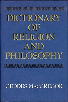 Dictionary of Religion and Philosophy - MacGregor, Geddes (Editor)