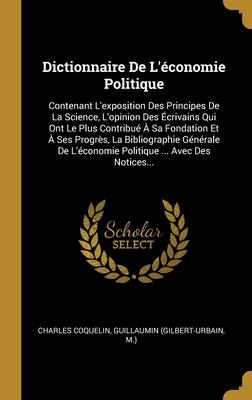 Dictionnaire de L'Economie Politique: Contenant L'Exposition Des Principes de La Science [...], Volume 2... - Coquelin, Charles