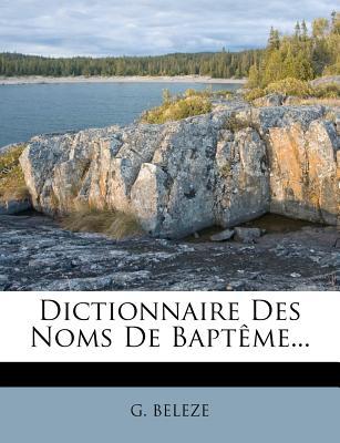 Dictionnaire Des Noms de Bapteme - Beleze, Guillaume