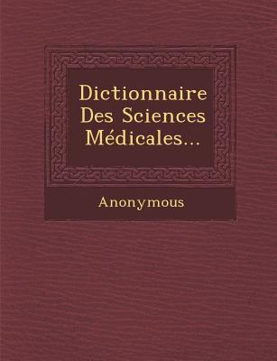 Dictionnaire Des Sciences Medicales... - Anonymous