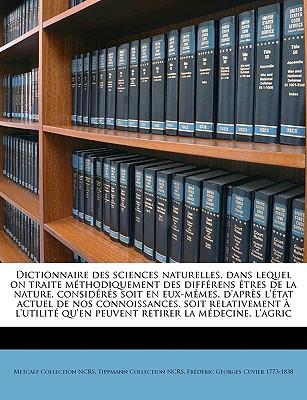 Dictionnaire Des Sciences Naturelles, Dans Lequel on Traite M Thodiquement Des Diff Rens Tres de La Nature, Consid R S Soit En Eux-M Mes, D'Apr S L' T - Ncrs, Metcalf Collection, and Ncrs, Tippmann Collection, and Cuvier, Frederic Georges