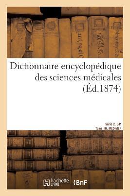 Dictionnaire Encyclop?dique Des Sciences M?dicales. S?rie 2. L-P. Tome 16. Med-Mep - Dechambre-A