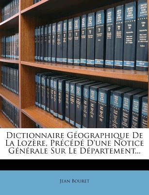 Dictionnaire Geographique de La Lozere, Precede D'Une Notice Generale Sur Le Departement... - Bouret, Jean