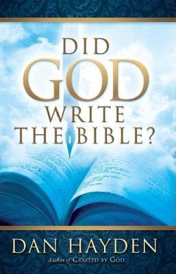 Did God Write the Bible? - Hayden, Dan