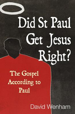 Did St Paul Get Jesus Right?: The Gospel According to Paul - Wenham, David