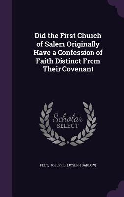 Did the First Church of Salem Originally Have a Confession of Faith Distinct from Their Covenant - Joseph B (Joseph Barlow), Felt